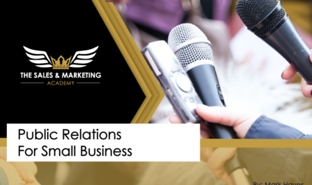 Public Relations For Small Business The Sales & Marketing Academy Blog Entry